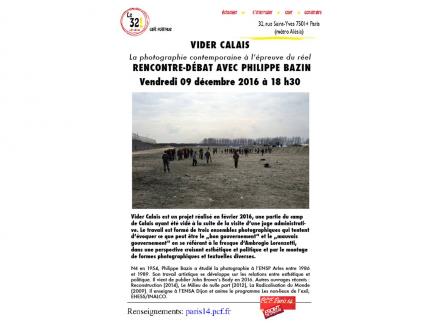 Vider Calais La photographie contemporaine à l'épreuve du réel Rencontre-débat avec Philippe Bazin